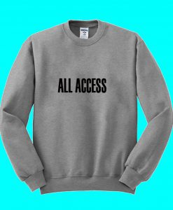 All Access Sweatshirt