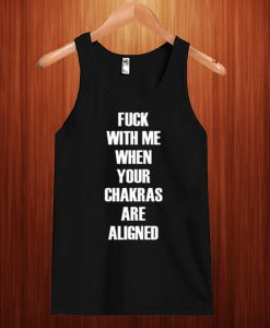 Fuck With Me Your Chakras Are Aligned Tank Top