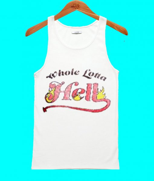 Whole Lotta Hell Tank Top