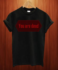 You Are Dead T Shirt