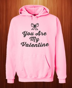 You Are My Valentine Hoodie