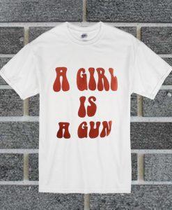 A Girl Is A Gun T Shirt