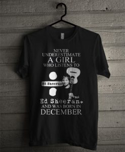 A Girl Who Listens To Ed Sheeran And Was Born In December T Shirt