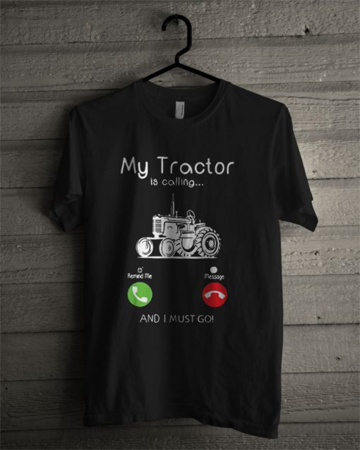 My Tractor Is Calling And I Must Go Black T Shirt