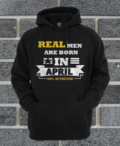 Real Men Are Born In Apri Hoodie
