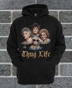 The Golden Girls Thug Life Hoodie
