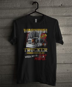 Warning This Trucker Does Not Play Well With Stupid People T Shirt
