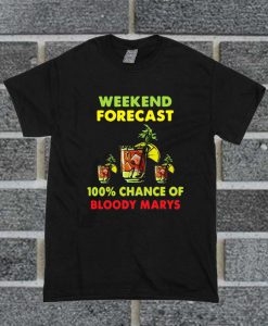 Weekend Forecast 100% Chance Of Bloody Marys T Shirt