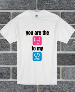 You Are The To My T Shirt
