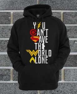 You Can't Save The World Alone Heroes Hoodie