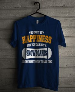 You Can't Buy Happiness But You Can Buy A Snowboards T Shirt