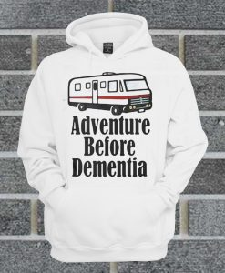 Adventure Before Dementia Camping Hoodie