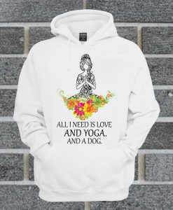 All I Need Is Love And Yoga And A Dog Hoodie