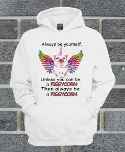 Always Be Yourself Unless You Can Be A Piggycorn Hoodie