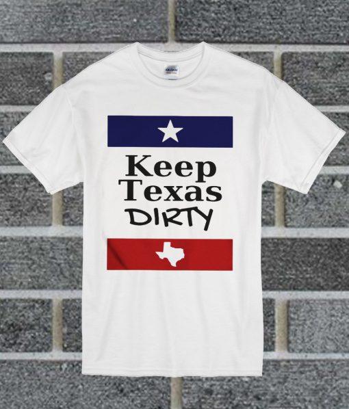 Keep Texas Dirty Guys T Shirt