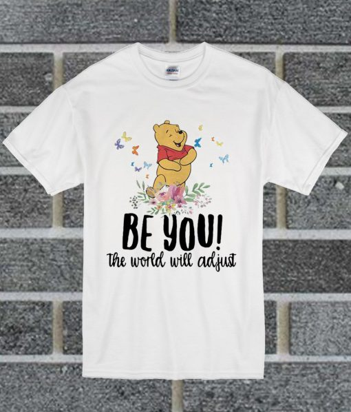 Official Pooh Be You The World Will Adjust T Shirt