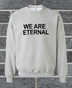 We Are Eternal Sweatshirt