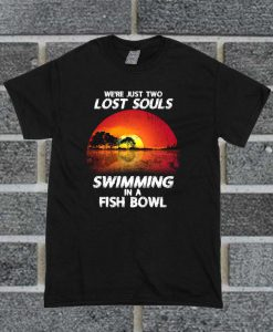 We're Just Two Lost Souls T Shirt