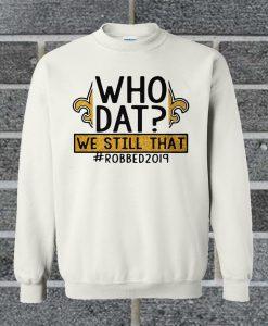Who Dat We Still That Sweatshirt