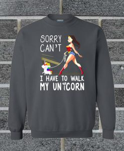 Wonder Woman Sorry Can't I Have To Walk My Unicorn Sweatshirt