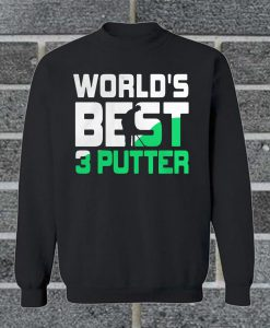 World's Best 3 Putter Sweatshirt