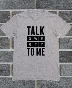 Talk Qwertya To Me T Shirt