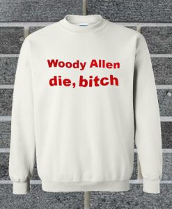 Woody Allen Die Bitch Sweatshirt
