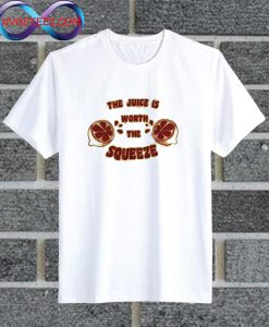 The Juice Is Worth The Squeeze T Shirt
