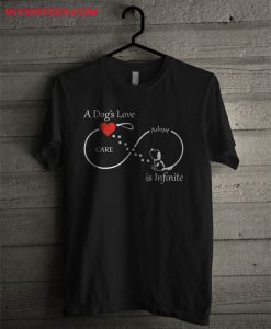 A Dog's Love Is Infinite T Shirt