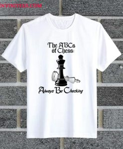 ABCs Of Chess Always Be Checking T Shirt
