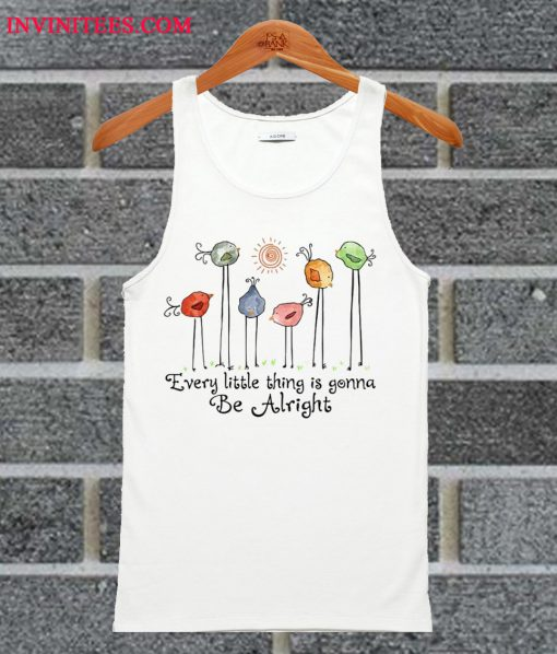 Every Little Thing Is Gonna Be Alright Tank Top