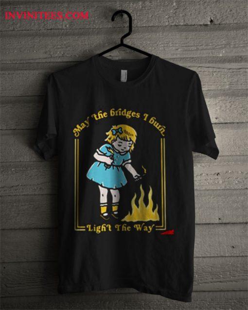 (Little Girl) May The Bridges I Burn Light The Way T Shirt