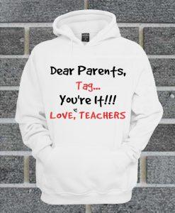 Dear Parents Tag You're It Love Teachers Hoodie