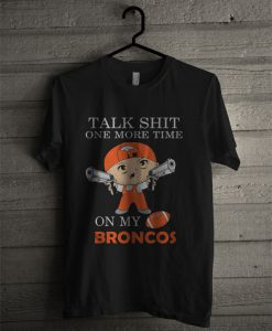 Talk Shit One More Time On My Denver Broncos T Shirt