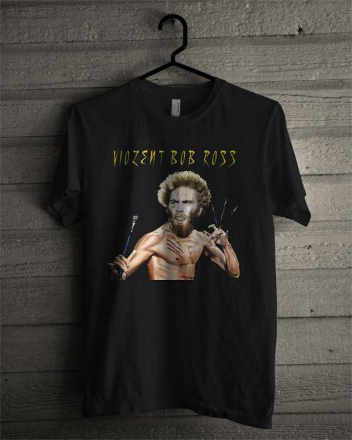 Violent Bob Ross T Shirt