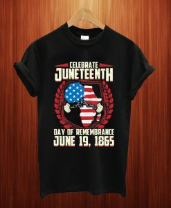 A Day Of Rememrance Juneteenth Celebrate Freedom T Shirt