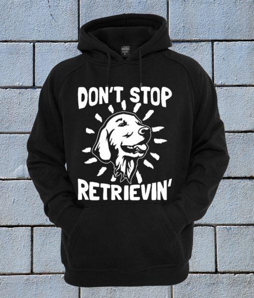 Don't Stop Retrieving Hoodie