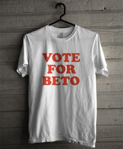 Vote For Beto O'Rourke T Shirt