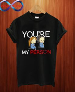 Youre My Person T Shirt