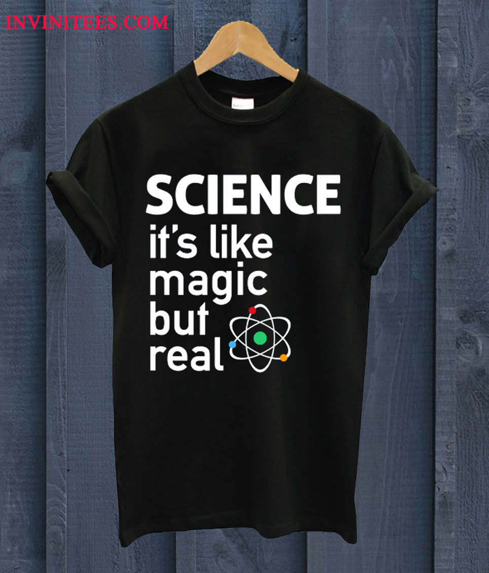 SCIENCE It's Like Magic But Real T Shirt