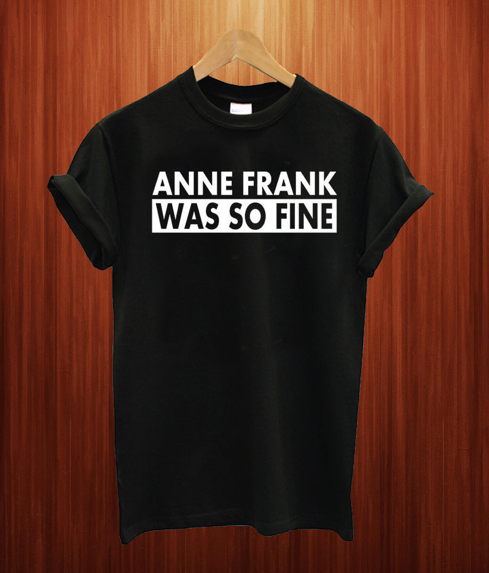 Anne Frank Was So Fine T Shirt