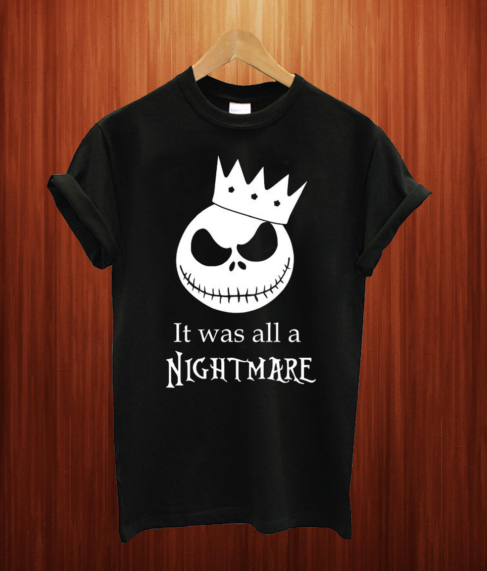 It was all a nightmare T Shirt