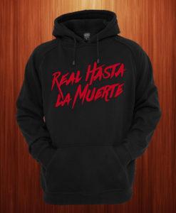 Real Hasta La Muerte Hoodie