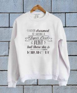 Never dreamed of having a Super Cool Aunt Sweatshirt